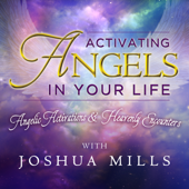 Activating Angels in Your Life: Angelic Activations & Heavenly Encounters