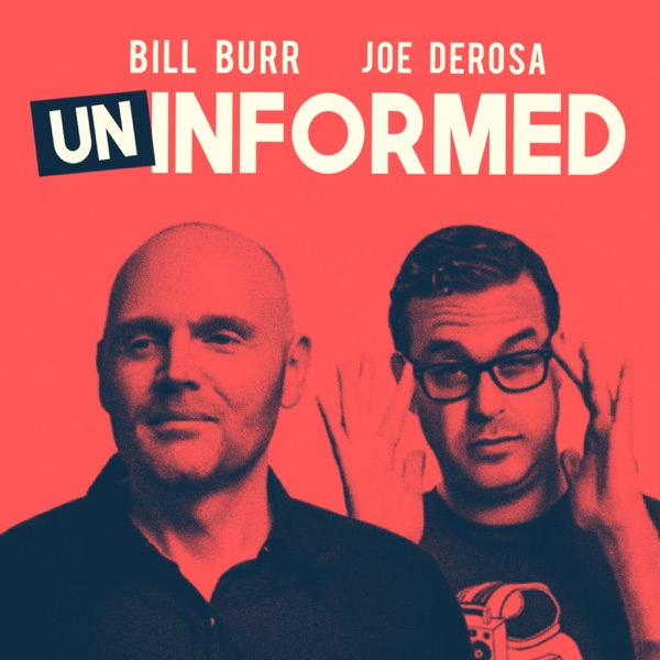 Uninformed with Bill Burr & Joe DeRosa