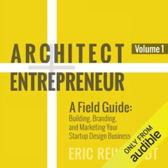 Architect and Entrepreneur: A Field Guide: Building, Branding, and Marketing Your Startup Design Business (Unabridged)