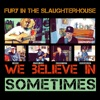 We believe in sometimes - Single, Fury In the Slaughterhouse