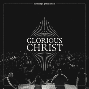 Sovereign Grace Music - The Glorious Christ (Live)