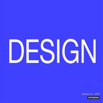 UPPERROOM Moments: Design 004 music review