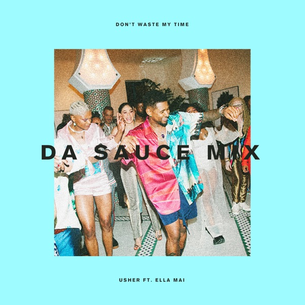 Don't Waste My Time (feat. Ella Mai) [Da Sauce Remix] - Single