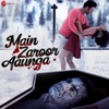Main Zaroor Aaunga Title Track From Main Zaroor Aaunga Single
