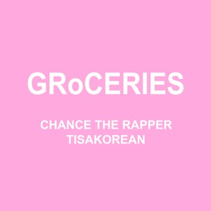 Chance the Rapper - GRoCERIES feat. TisaKorean & Murda Beatz