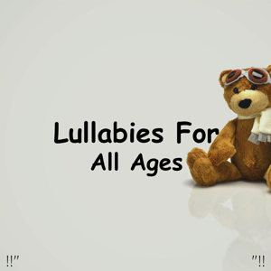 "Sleep Baby Sleep & Baby Lullaby - !!"" Lullabies for All Ages ""!!"