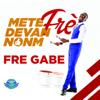 Mete Frè Devan Nonm - Fre Gabe