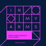 songs like In My Arms (feat. Robosonic) [Meduza Remix]