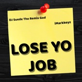 iMarkkeyz - Lose Yo Job (feat. DJ Suede the Remix God)
