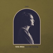 Bella White - Just Like Leaving