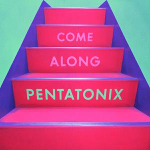 Come Along - Pentatonix