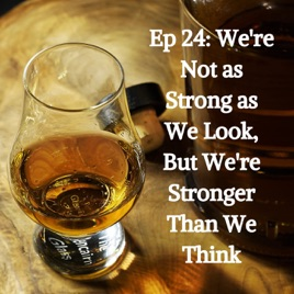 Life Through a Dram: Ep 24: We're Not as Strong as We Look
