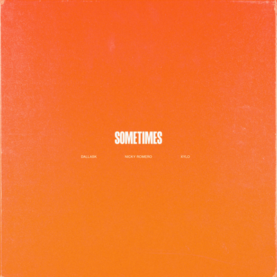 Sometimes - DallasK, Nicky Romero & XYLØ song