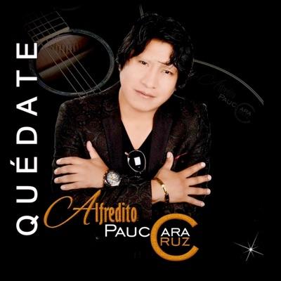 Quédate - Alfredito Pauccara Cruz