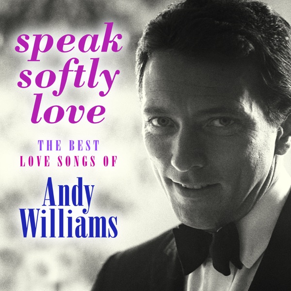Speak Softly Love: The Best Love Songs of Andy Williams