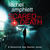 Rachel Amphlett - Scared to Death: A Detective Kay Hunter crime thriller  artwork