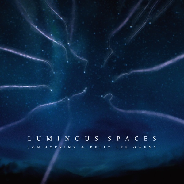 Jon Hopkins Luminous Spaces (feat. Kelly Lee Owens)