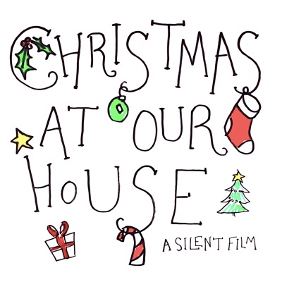 Christmas at Our House - Single - A Silent Film