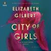 Elizabeth Gilbert - City of Girls: A Novel (Unabridged)  artwork