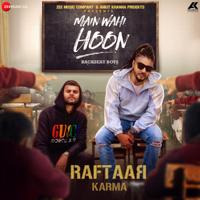 Main Wahi Hoon-Raftaar & Karma