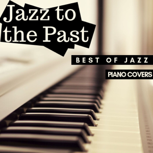 Eximo Blue - Jazz to the Past: Best of Jazz Standards in Piano Covers