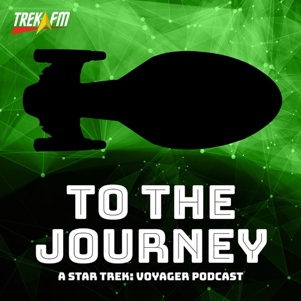 To The Journey: A Star Trek Voyager Podcast | Podbay
