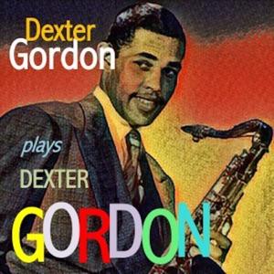 Dexter Gordon Plays Dexter Gordon