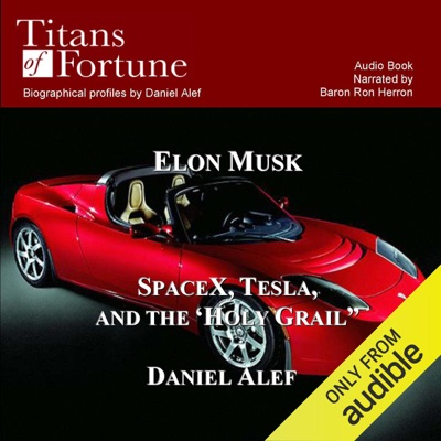 Elon Musk: SpaceX, Tesla, and the Holy Grail (Unabridged)
