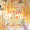 Lovely 'Ala Mēlia - Kamaka Kukona