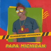 Papa Michigan - Quarantine Lockdown