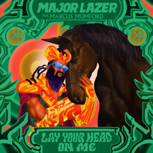 Major Lazer - Lay Your Head On Me feat. Marcus Mumford