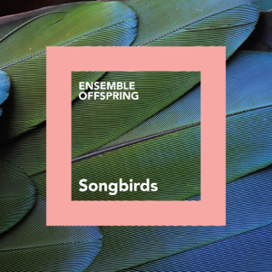Ensemble Offspring - Songbirds