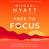 Michael Hyatt - Free to Focus: A Total Productivity System to Achieve More by Doing Less  artwork