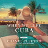 Chanel Cleeton - When We Left Cuba: A Novel  artwork