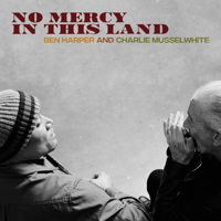 Ben Harper & Charlie Musselwhite - No Mercy in This Land (Deluxe Edition) artwork