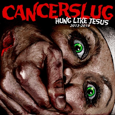 Hung Like Jesus - Cancerslug