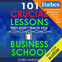 101 Crucial Lessons They Don't Teach You in Business School (Unabridged)