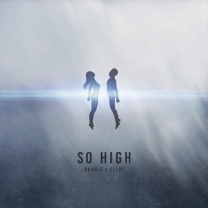 BONNIE X CLYDE - So High
