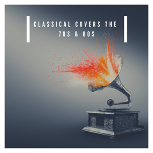 Various Artists - Classical Covers the 70S and 80S