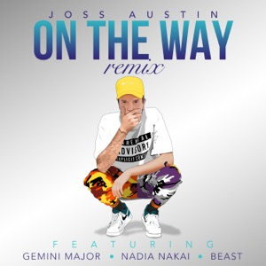 Joss Austin - On the Way (Remix) [feat. Gemini Major, Nadia Nakai & Beast]