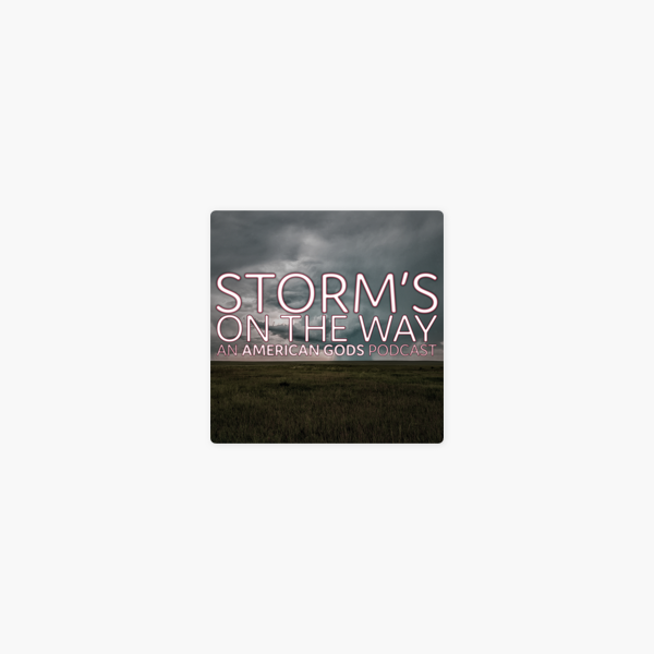 Storm's On The Way: An American Gods Podcast: Storm's On The