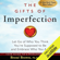 Brené Brown - The Gifts of Imperfection: Let Go of Who You Think You're Supposed to Be and Embrace Who You Are (Unabridged)