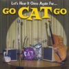 Let's Hear It Once Again For... Go Cat Go
