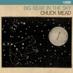 Chuck Mead - Big Bear in the Sky