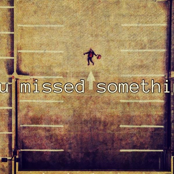 You Missed Something