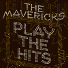 The Mavericks - Play the Hits  artwork