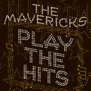 Play the Hits - The Mavericks - The Mavericks