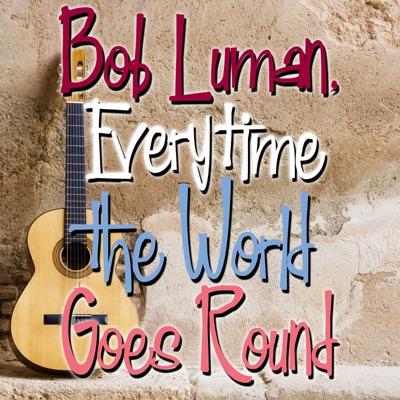 Bob Luman, Everytime the World Goes 'Round - Bob Luman