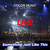 Something Just Like This Live Color Music Choir - Color Music Choir