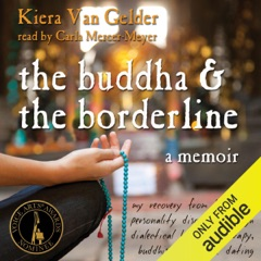 The Buddha and the Borderline: My Recovery from Borderline Personality Disorder Through Dialectical Behavior Therapy, Buddhism, and Online Dating (Unabridged)